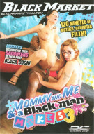 Mommy And Me &amp; A Black Man Makes 3 Porn Movie