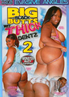 Big Black Butts Wit Thick Dentz 2 Porn Movie